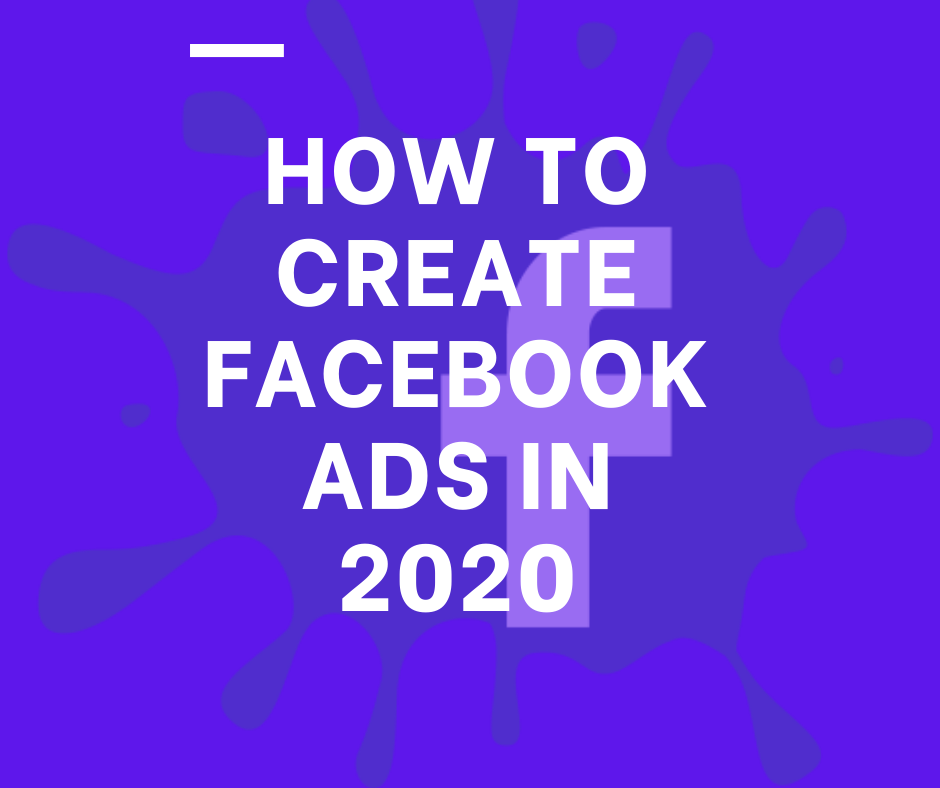 How to create facebook ads in 2020